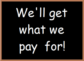 We'll get what we pay for!